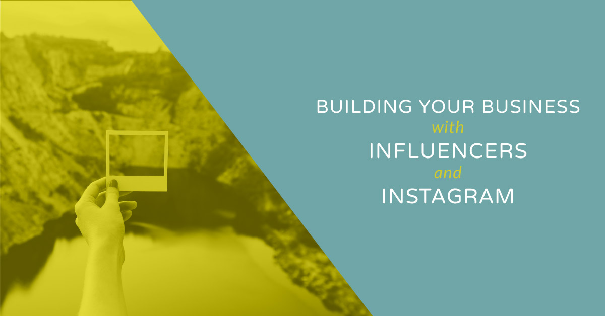 Building Your Business with Influencers and Instagram