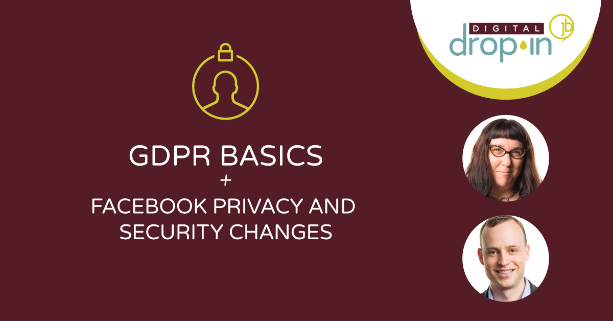 Facebook Privacy, Security Changes + GDPR Basics