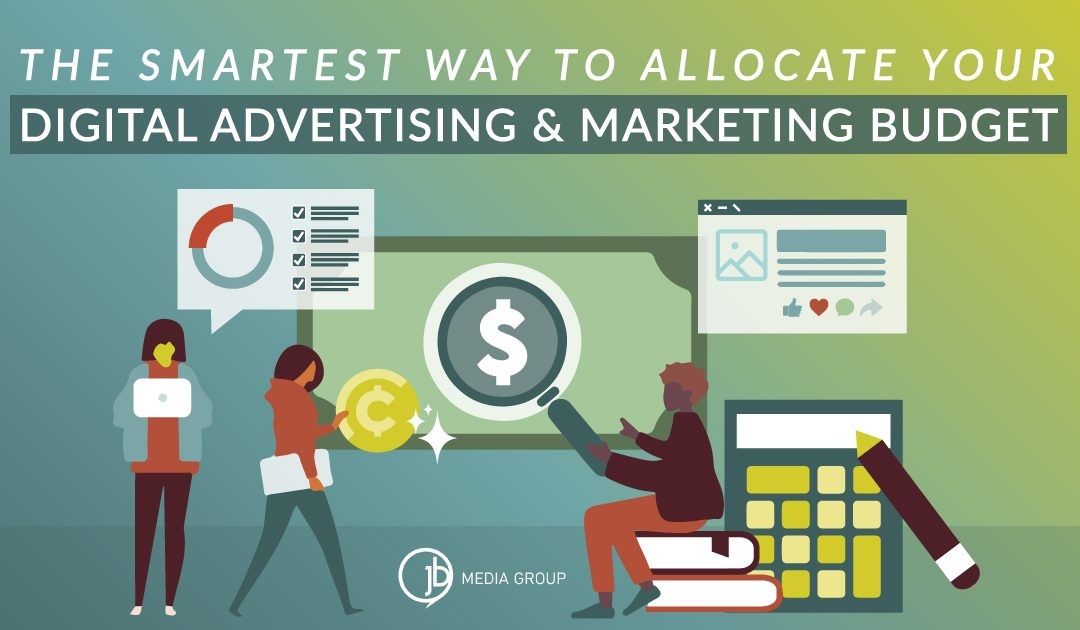 The Smartest Way to Allocate Your Digital Advertising and Marketing Budget