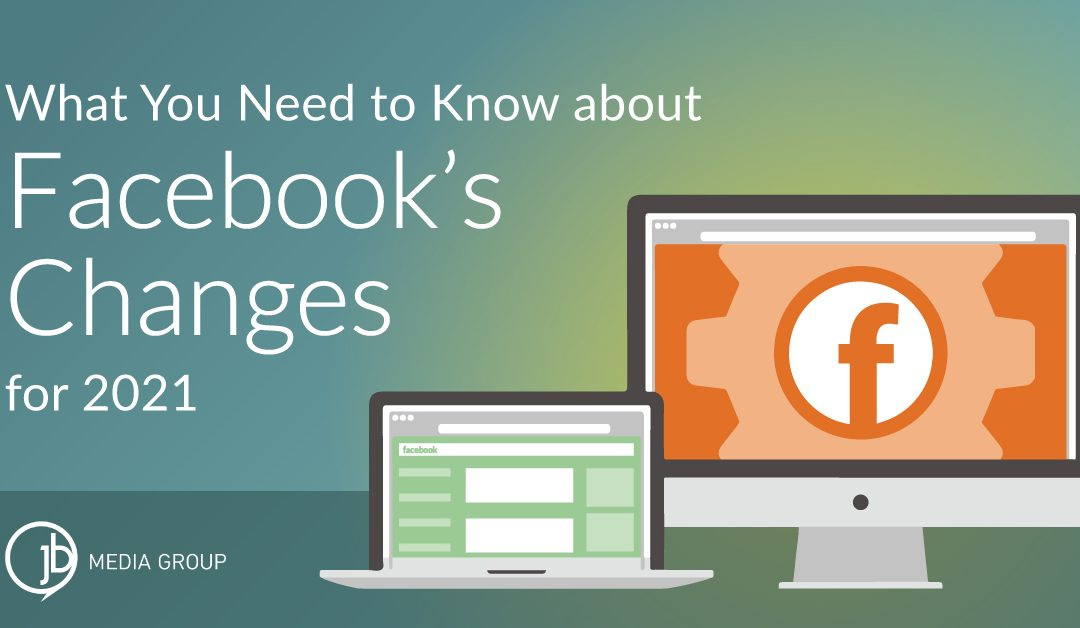 What You Need to Know about Facebook's Changes for 2021